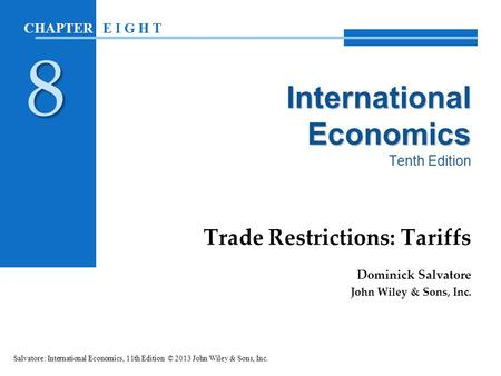 International Economics International Economics Tenth Edition Trade Restrictions: Tariffs Dominick Salvatore John Wiley & Sons, Inc. Salvatore: International.