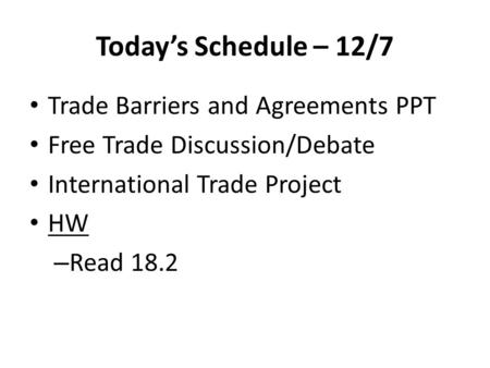 Today's Schedule – 12/7 Trade Barriers and Agreements PPT