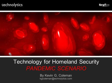 Technology for Homeland Security PANDEMIC SCENARIO By Kevin G. Coleman