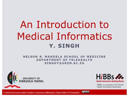 HIBBs is a program of the Global Health Informatics Partnership An Introduction to Medical Informatics Y. SINGH NELSON R. MANDELA SCHOOL OF MEDICINE DEPARTMENT.