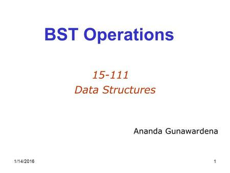 1/14/20161 BST Operations 15-111 Data Structures Ananda Gunawardena.