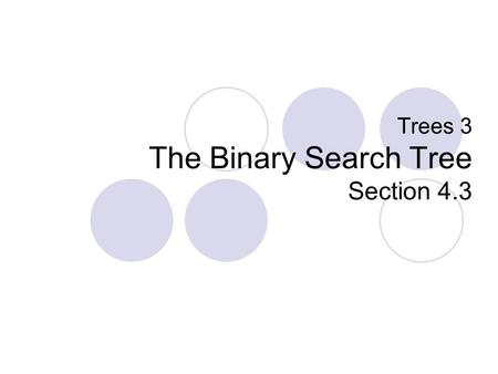 Trees 3 The Binary Search Tree Section 4.3. Binary Search Tree Also known as Totally Ordered Tree Definition: A binary tree B is called a binary search.