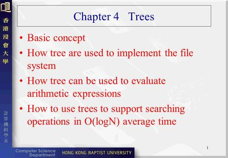 1 Chapter 4 Trees Basic concept How tree are used to implement the file system How tree can be used to evaluate arithmetic expressions How to use trees.