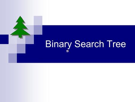 Binary Search Tree. Tree  A nonlinear data structure consisting of nodes, each of which contains data and pointers to other nodes.  Each node has only.