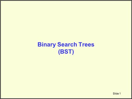 Binary Search Trees (BST) Slide 1. Binary Search Trees (BST) Binary tree (but not BST) Binary Search Tree (Balanced) Binary Search Tree (Un-balanced)