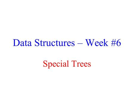 Data Structures – Week #6 Special Trees. January 14, 2016Borahan Tümer, Ph.D.2 Outline Adelson-Velskii-Landis (AVL) Trees Splay Trees B-Trees.