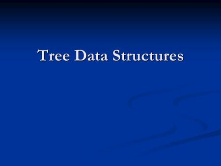 Tree Data Structures. Heaps for searching Search in a heap? Search in a heap? Would have to look at root Would have to look at root If search item smaller.