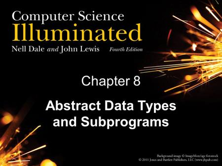 Chapter 8 Abstract Data Types and Subprograms. 2 Chapter Goals Distinguish between an array-based visualization and a linked visualization Distinguish.
