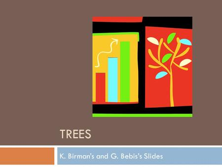 TREES K. Birman's and G. Bebis's Slides. Tree Overview 2  Tree: recursive data structure (similar to list)  Each cell may have zero or more successors.