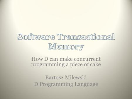 How D can make concurrent programming a piece of cake Bartosz Milewski D Programming Language.