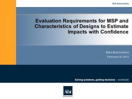 Evaluation Requirements for MSP and Characteristics of Designs to Estimate Impacts with Confidence Ellen Bobronnikov February 16, 2011.