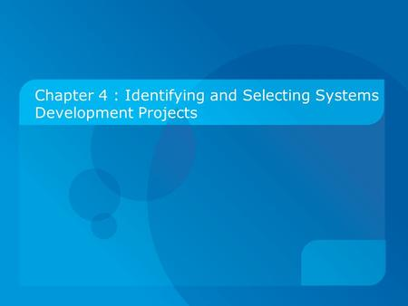 Chapter 4 : Identifying and Selecting Systems Development Projects.