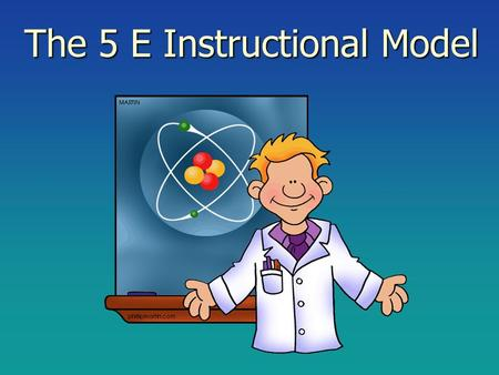 The 5 E Instructional Model. Concepts of Science Science Content Process Skills of Science.