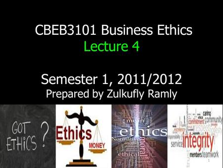 1 CBEB3101 Business Ethics Lecture 4 Semester 1, 2011/2012 Prepared by Zulkufly Ramly 1.