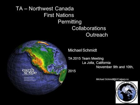 TA – Northwest Canada First Nations Permitting Collaborations Outreach Michael Schmidt TA 2015 Team Meeting La Jolla, California November 9th and 10th,
