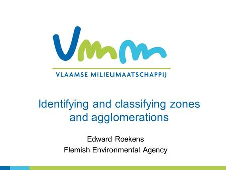 Identifying and classifying zones and agglomerations Edward Roekens Flemish Environmental Agency.