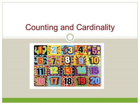 Counting and Cardinality. Children's first experiences with numbers will influence the way they deal with mathematics for the rest of their lives.