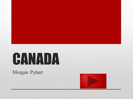 CANADA Morgan Pylant. Content Area: Social Studies Grade Level: Third Summary: The purpose of this instructional PowerPoint is to teach the student the.