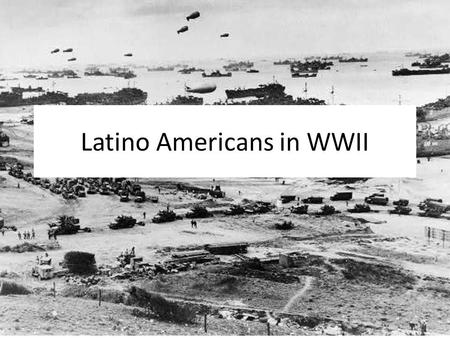 Latino Americans in WWII. War Effort Pressure to volunteer Puerto Ricans escape Depression Selective Training and Service Act of 1940 – ½ million Latinos.