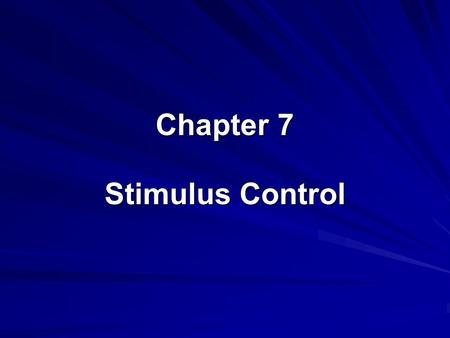 Chapter 7 Stimulus Control. The effects of reinforcement, extinction, and punishment are situation specific.