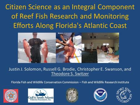 Citizen Science as an Integral Component of Reef Fish Research and Monitoring Efforts Along Florida's Atlantic Coast Justin J. Solomon, Russell G. Brodie,