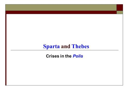 Sparta and Thebes Crises in the Polis.