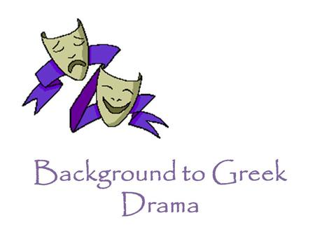 "Background to Greek Drama Tragedy Comes from the Greek word tragoidia, based on tragos, ""goat,"" and ""aeidein, ""to sing."" Literally-- ""goat song"" At all."