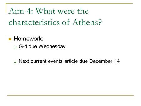 Aim 4: What were the characteristics of Athens? Homework:  G-4 due Wednesday  Next current events article due December 14.