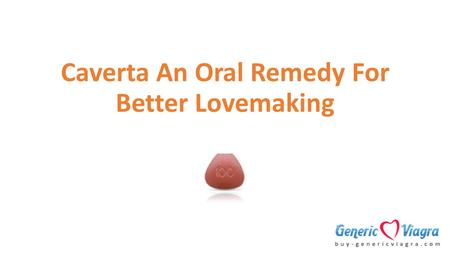 Caverta An Oral Remedy For Better Lovemaking. Introduction Cavetra is an oral therapeutic medicament characterized to treat male impotency. Its Sildenafil.