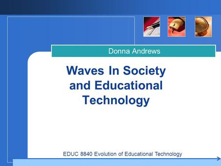 Company LOGO Waves In Society and Educational Technology Donna Andrews EDUC 8840 Evolution of Educational Technology.