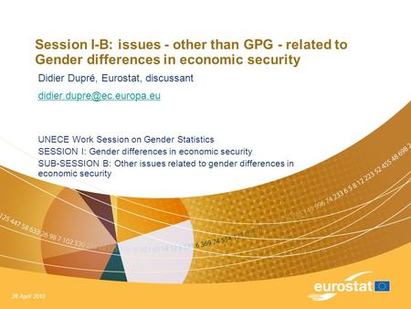 26 April 2010 Session I-B: issues - other than GPG - related to Gender differences in economic security Didier Dupré, Eurostat, discussant