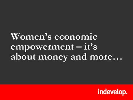 Women's economic empowerment – it's about money and more…
