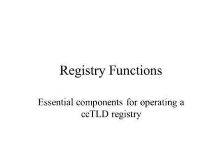 Registry Functions Essential components for operating a ccTLD registry.
