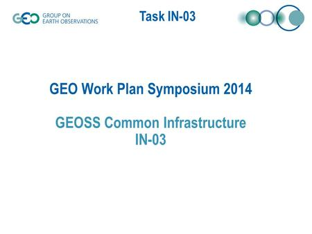 Task IN-03 GEO Work Plan Symposium 2014 GEOSS Common Infrastructure IN-03.