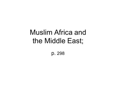 Muslim Africa and the Middle East; p. 298. For almost 1300 years Muslims of various nationalities and kingdoms ran profitable empires. Muslim kingdoms.
