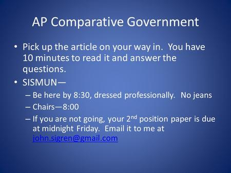 AP Comparative Government Pick up the article on your way in. You have 10 minutes to read it and answer the questions. SISMUN— – Be here by 8:30, dressed.