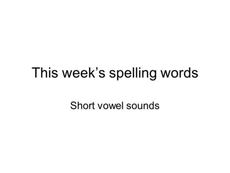 This week's spelling words Short vowel sounds. Our Weekly Spelling List 1.crop 2.plan 3.thing 4.smell 5.shut 6.sticky 7.spent 8.lunch 9.pumpkin 10.clock.