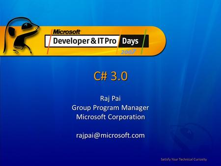 Satisfy Your Technical Curiosity C# 3.0 Raj Pai Group Program Manager Microsoft Corporation