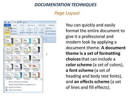 Page Layout You can quickly and easily format the entire document to give it a professional and modern look by applying a document theme. A document theme.