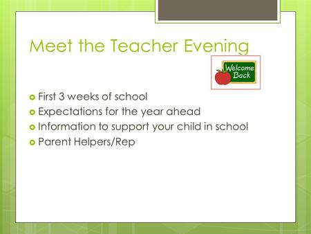 Meet the Teacher Evening  First 3 weeks of school  Expectations for the year ahead  Information to support your child in school  Parent Helpers/Rep.