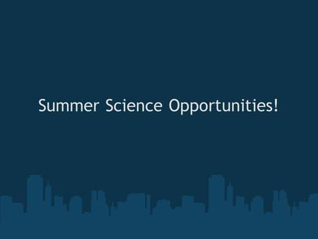 Summer Science Opportunities!. California State Summer School for Science and Mathematics (COSMOS) App Period: February 1, 2012 to March 1, 2012 Eligibility: