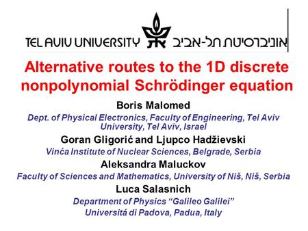 Alternative routes to the 1D discrete nonpolynomial Schrödinger equation Boris Malomed Dept. of Physical Electronics, Faculty of Engineering, Tel Aviv.