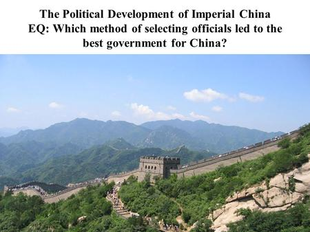 The Political Development of Imperial China EQ: Which method of selecting officials led to the best government for China?