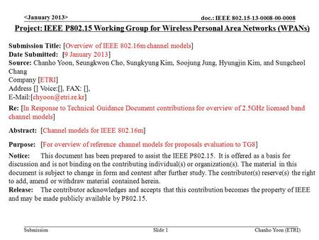 Doc.: IEEE 802.15-13-0008-00-0008 Submission Chanho Yoon (ETRI)Slide 1 Project: IEEE P802.15 Working Group for Wireless Personal Area Networks (WPANs)