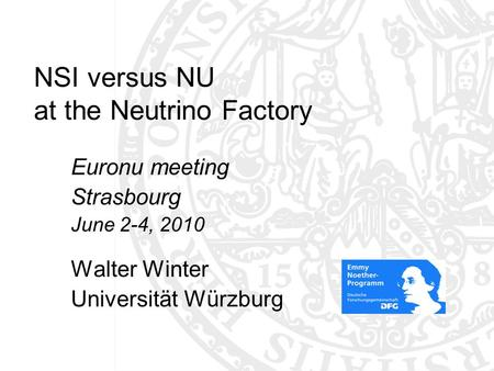NSI versus NU at the Neutrino Factory Euronu meeting Strasbourg June 2-4, 2010 Walter Winter Universität Würzburg TexPoint fonts used in EMF: AAAAA A A.
