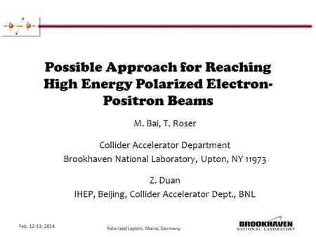Possible Approach for Reaching High Energy Polarized Electron- Positron Beams M. Bai, T. Roser Collider Accelerator Department Brookhaven National Laboratory,