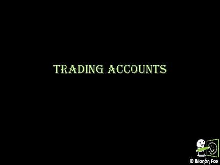 Trading Accounts.