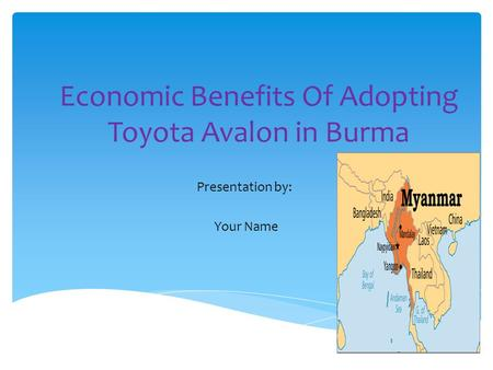 Economic Benefits Of Adopting Toyota Avalon in Burma Presentation by: Your Name.