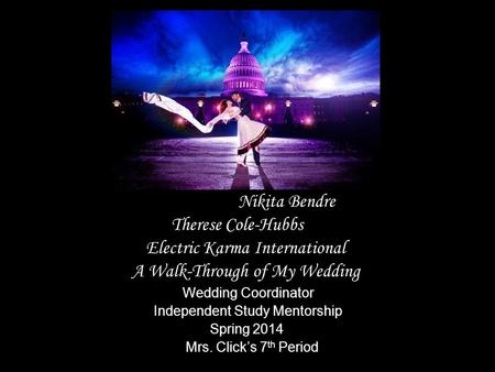 Nikita Bendre Therese Cole-Hubbs Electric Karma International A Walk-Through of My Wedding Wedding Coordinator Independent Study Mentorship Spring 2014.