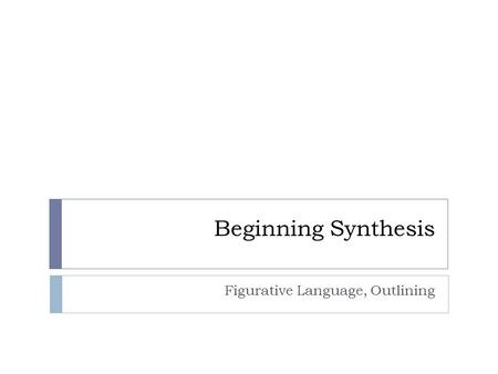 Beginning Synthesis Figurative Language, Outlining.